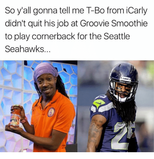 iCarly, Nfl, and Seattle Seahawks: So y'all gonna tell me T-Bo from iCarly  didn't quit his job at Groovie Smoothie  to play cornerback for the Seattle  Seahawks...  eRiddell