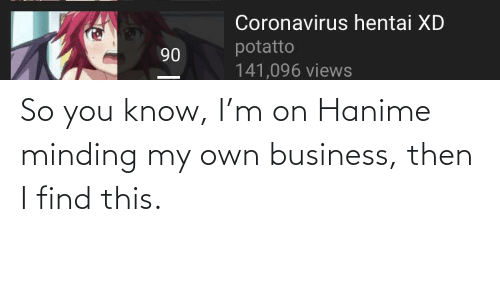 minding my own business: So you know, I'm on Hanime minding my own business, then I find this.