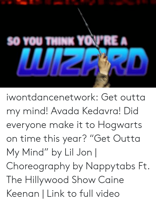 """Lil Jon: SO YOU  THINK YOPRE  WIZERD iwontdancenetwork:   Get outta my mind! Avada Kedavra!  Did everyone make it to Hogwarts on time this year? """"Get Outta My Mind"""" by Lil Jon   Choreography by Nappytabs Ft. The Hillywood Show  Caine Keenan   Link to full video"""