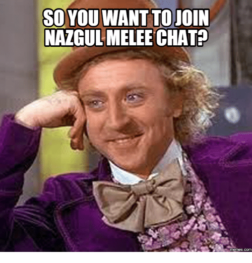 Rise And Grind Meme: SO YOU WANTTO JOIN  NAZGUL MELEE CHAT?  COM