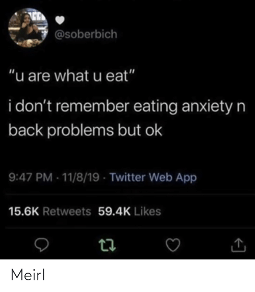 """What U: @soberbich  """"u are what u eat""""  i don't remember eating anxietyn  back problems but ok  9:47 PM - 11/8/19 - Twitter Web App  15.6K Retweets 59.4K Likes Meirl"""