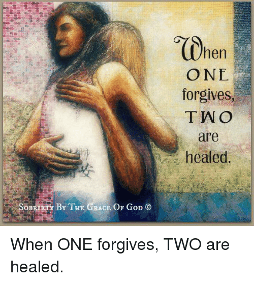 Memes, Forgiveness, and Race: SOBRIETY BY THE RACE OF GoD CO  (Chen  ONE  forgives  TWO  are  healed When ONE forgives, TWO are healed.