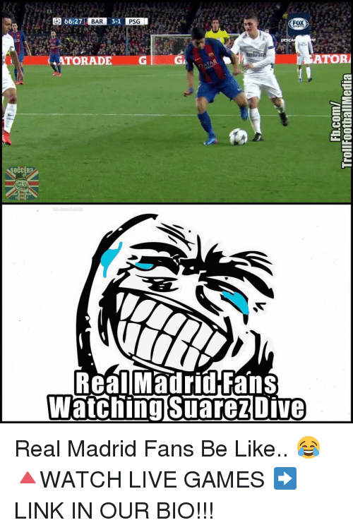 Memes, Real Madrid, and 🤖: SOCCER  66:27 BAR  3-1 PSG  ATORI  IATORADE  Real Madrid Fans  Watching Suarezolve Real Madrid Fans Be Like.. 😂 🔺WATCH LIVE GAMES ➡️ LINK IN OUR BIO!!!