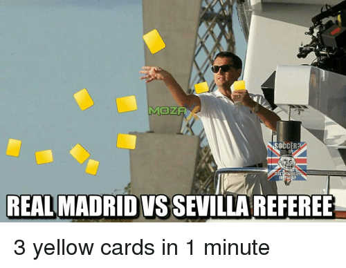 Memes, Real Madrid, and Soccer: SOCCER  NTHOUIMEAN  FOOTBALL?  REAL MADRID VS SEVILLAREFEREE 3 yellow cards in 1 minute