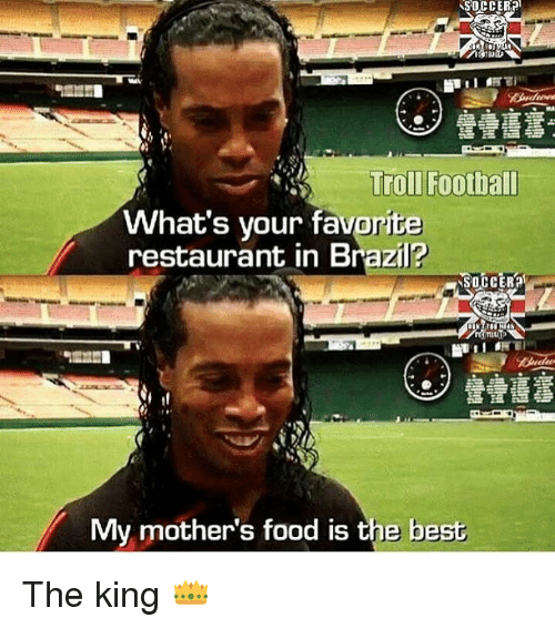 Memes, Brazil, and Brazil Soccer: SOCCER?  Troll Football  What's your favorite  restaurant in Brazil?  SOCCER a  My mother's food is the best The king 👑