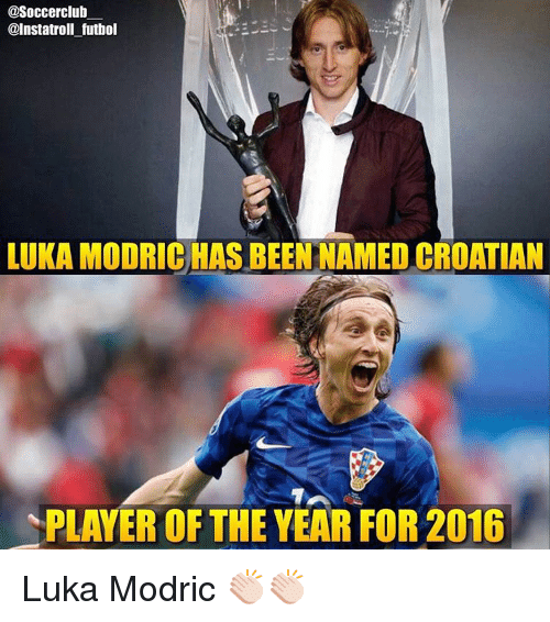 Memes, Croatian, and 🤖: @Soccerclub  @Instatroll futbol  LUKA MODRICHAS BEEN NAMED CROATIAN  PLAYER OF THE YEAR FOR2016 Luka Modric 👏🏻👏🏻