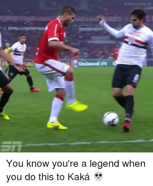 Memes, 🤖, and Legend: @Soccernig, 10 You know you're a legend when you do this to Kaká 💀