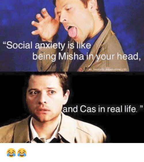 Social Anxiety Is Like Being Misha In Your Head And Cas In