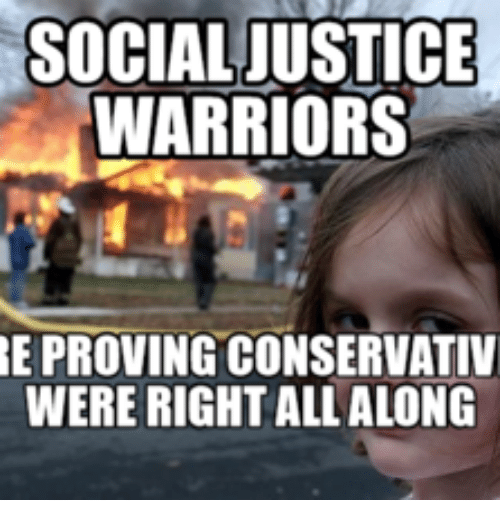 SOCIAL JUSTICE WARRIORS BE PROVING CONSERVATIV WERE RIGHT ...