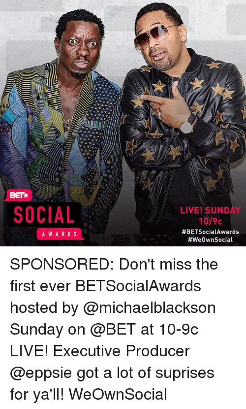 Memes, Live, and Sunday: SOCIAL  LIVE! SUNDAY  10/9c  #BETSocia!Awards  #weOwnSocial  A WARD S SPONSORED: Don't miss the first ever BETSocialAwards hosted by @michaelblackson Sunday on @BET at 10-9c LIVE! Executive Producer @eppsie got a lot of suprises for ya'll! WeOwnSocial