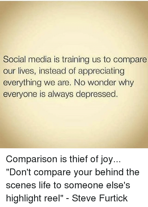 """Highlight Reel: Social media is training us to compare  our lives, instead of appreciating  everything we are. No wonder why  everyone is always depressed. Comparison is thief of joy... """"Don't compare your behind the scenes life to someone else's highlight reel"""" - Steve Furtick"""