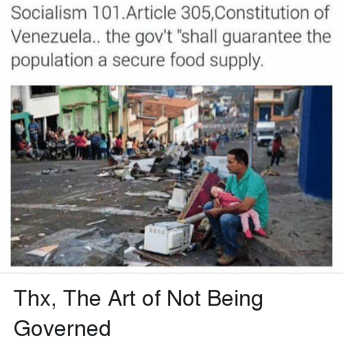 """Food, Constitution, and Socialism: Socialism 101.Article 305,Constitution of  Venezuela.. the gov't """"shall guarantee the  population a secure food supply Thx, The Art of Not Being Governed"""