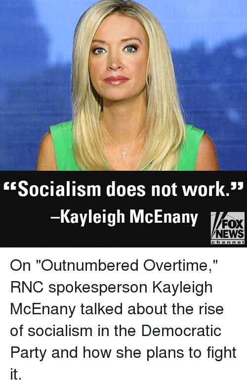 """Democratic Party: Socialism does not work.""""  -Kayleigh McEnany  FOX  NEWS  c h a n nel On """"Outnumbered Overtime,"""" RNC spokesperson Kayleigh McEnany talked about the rise of socialism in the Democratic Party and how she plans to fight it."""