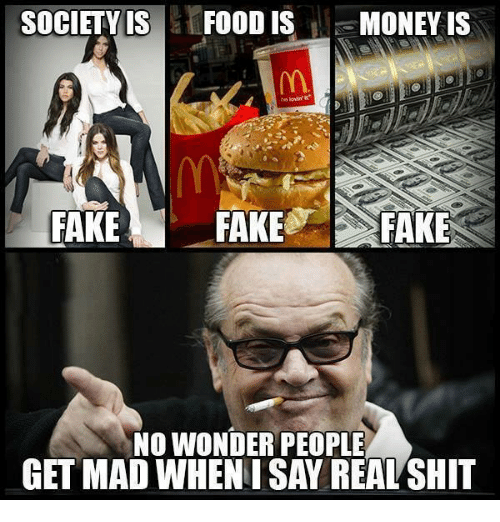 society is food is money is fake fake fake nowonder 4779936 society is food is money is fake fake fake nowonder people get mad