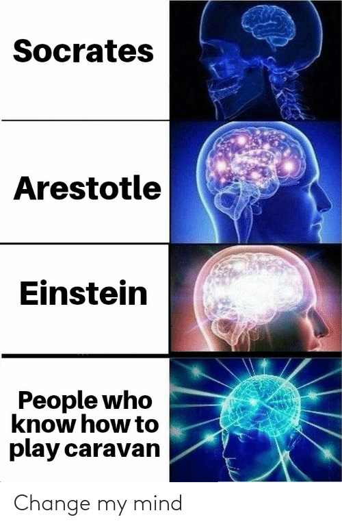 Einstein, How To, and Change: Socrates  Arestotle  Einstein  People who  know how to  play caravan Change my mind