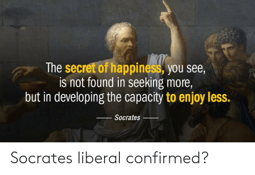 Socrates, Liberal, and Confirmed: Socrates liberal confirmed?