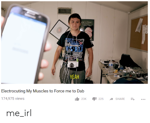 sod: Sod is Dead,  and we have  Killed Him  YEAH  Electrocuting My Muscles to Force me to Dab  174,975 views me_irl