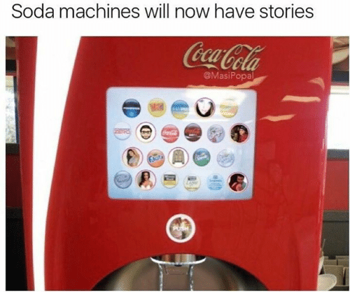 Will Now Have Stories: Soda machines will now have stories  @Masi Popal