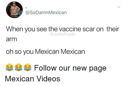 new page: @SoDamnMexican  When you see the vaccine scar on their  arm  oh so you Mexican Mexican 😂😂😂  Follow our new page Mexican Videos