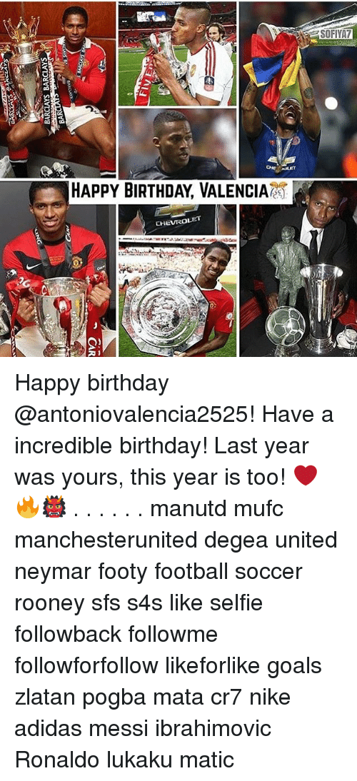 Adidas, Birthday, and Football: SOFIYA7  HAPPY BIRTHDAY VALENCIA  CHEVROLET Happy birthday @antoniovalencia2525! Have a incredible birthday! Last year was yours, this year is too! ❤️🔥👹 . . . . . . manutd mufc manchesterunited degea united neymar footy football soccer rooney sfs s4s like selfie followback followme followforfollow likeforlike goals zlatan pogba mata cr7 nike adidas messi ibrahimovic Ronaldo lukaku matic