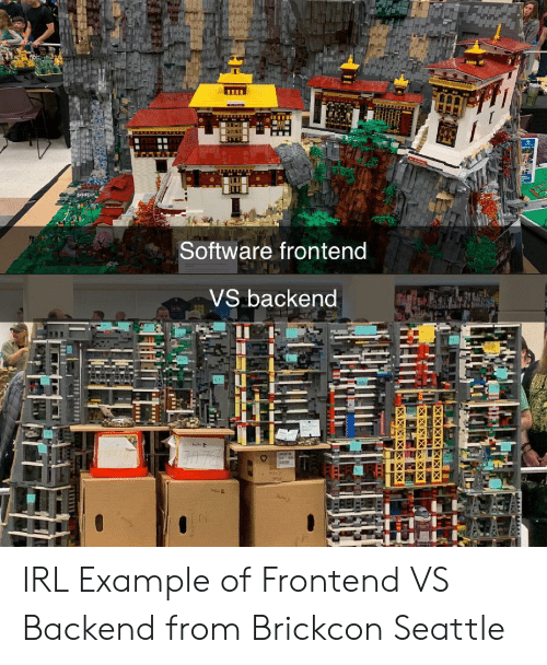 Seattle: Software frontend  VS backend IRL Example of Frontend VS Backend from Brickcon Seattle