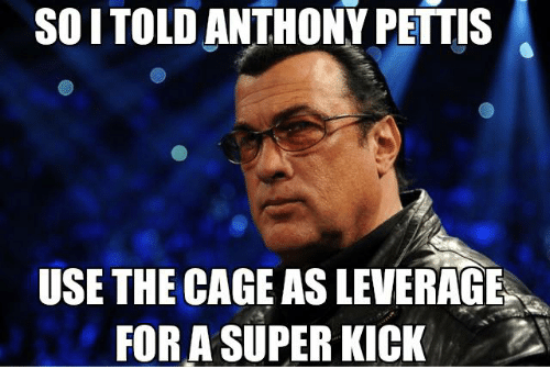 Petty, Mma, and Leverage: SOITOLD ANTHONY PETTIS  USE THE CAGE AS LEVERAGE  FORA SUPER KICK