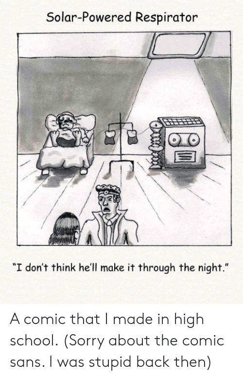 """comic sans: Solar-Powered Respirator  """"I don't think he'll make it through the night."""" A comic that I made in high school. (Sorry about the comic sans. I was stupid back then)"""