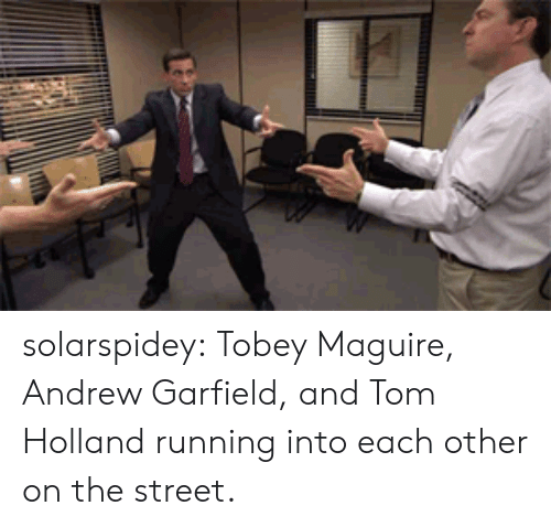 Andrew Garfield: solarspidey:  Tobey Maguire, Andrew Garfield, and Tom Holland running into each other on the street.