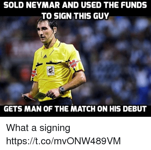 Soldes: SOLD NEYMAR AND USED THE FUNDS  TO SIGN THIS GUY  GETS MAN OF THE MATCH ON HIS DEBUT What a signing https://t.co/mvONW489VM