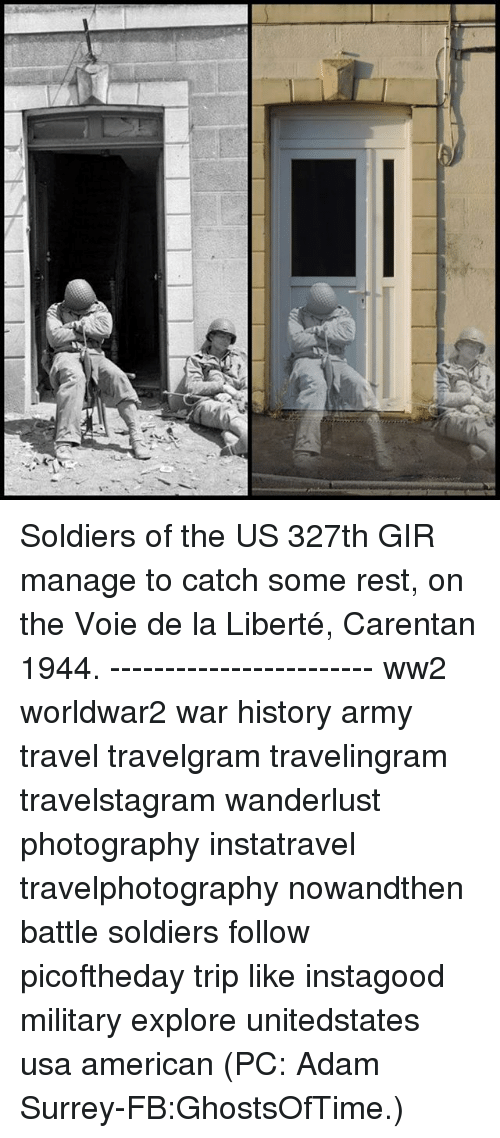 Memes, Soldiers, and Army: Soldiers of the US 327th GIR manage to catch some rest, on the Voie de la Liberté, Carentan 1944. ------------------------ ww2 worldwar2 war history army travel travelgram travelingram travelstagram wanderlust photography instatravel travelphotography nowandthen battle soldiers follow picoftheday trip like instagood military explore unitedstates usa american (PC: Adam Surrey-FB:GhostsOfTime.)