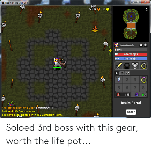 pot: Soloed 3rd boss with this gear, worth the life pot...