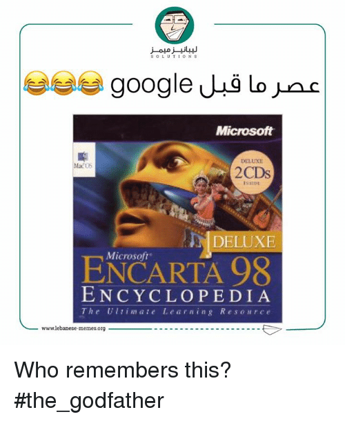 godfathers: SOLUTIONS  google lo  Microsoft  DELUXE  Ma 06  2CDs  DELUXE  Microsoft  98  ENCYCLOPEDIA  The Ultima te Le arn ing R e s o r c e  wwwlebanese-memes.org Who remembers this?  #the_godfather