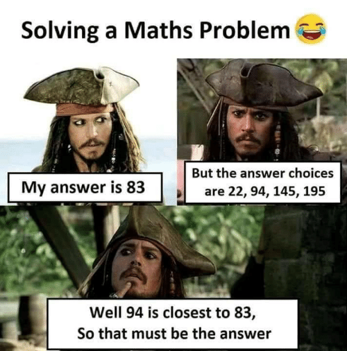 maths: Solving a Maths Problem  But the answer choices  My answer is 83  are 22, 94, 145, 195  Well 94 is closest to 83,  So that must be the answer