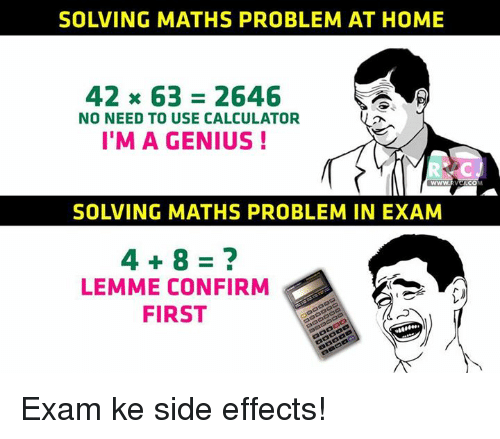 Memes, Calculator, and Genius: SOLVING MATHS PROBLEM AT HOME  42 x 63 2646  NO NEED TO USE CALCULATOR  I'M A GENIUS  SOLVING MATHS PROBLEM IN EXAM  LEMME CONFIRM  FIRST  CO Exam ke side effects!