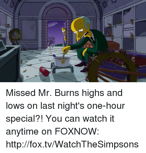 Mr. Burns: som aaaa  00 Missed Mr. Burns highs and lows on last night's one-hour special?! You can watch it anytime on FOXNOW: http://fox.tv/WatchTheSimpsons