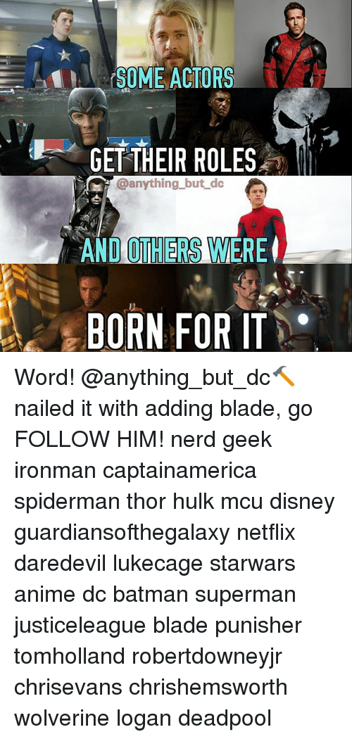 Anime, Batman, and Blade: SOME ACTORS  GET THEIR ROLES  @anything_but dc  AND OTHERS WERE  BORN FOR IT Word! @anything_but_dc🔨nailed it with adding blade, go FOLLOW HIM! nerd geek ironman captainamerica spiderman thor hulk mcu disney guardiansofthegalaxy netflix daredevil lukecage starwars anime dc batman superman justiceleague blade punisher tomholland robertdowneyjr chrisevans chrishemsworth wolverine logan deadpool