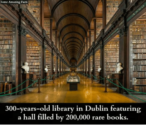 amazing facts: Some Amazing Facts  300-years-old library in Dublin featuring  a hall filled by 200,000 rare books.