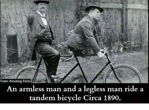 amazing facts: Some Amazing Facts  An armless man and a legless man ride a  tandem bicycle Circa 1890.