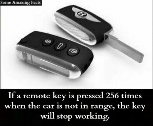 amazing facts: Some Amazing Facts  If a remote key is pressed 256 times  when the car is not in range, the key  will stop working
