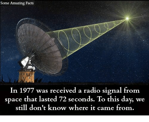 amazing facts: Some Amazing Facts  In 1977 was received a radio signal from  space that lasted 72 seconds. To this day, we  still don't know where it came from.