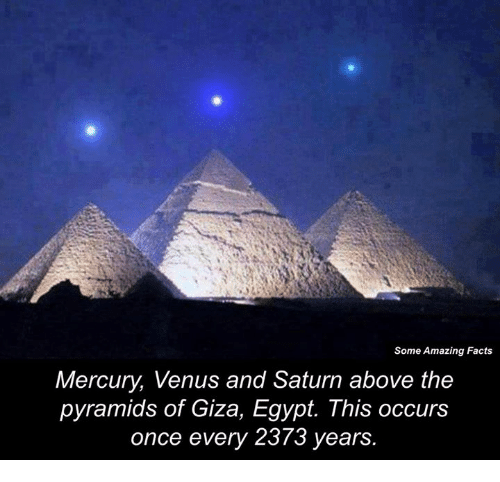 Memes, Mercury, and Saturn: Some Amazing Facts  Mercury Venus and Saturn above the  pyramids of Giza, Egypt. This occurs  once every 2373 years.