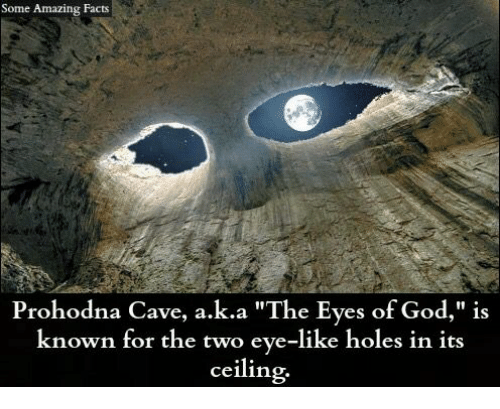 """amazing facts: Some Amazing Facts  Prohodna Cave, a """"The Eyes of God,"""" is  known for the two eye-like holes in its  ceiling"""