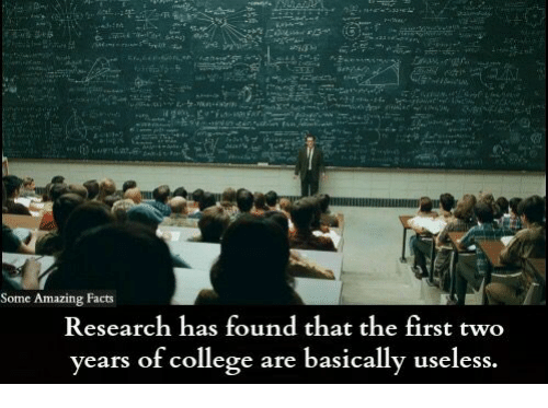 amazing facts: Some Amazing Facts  Research has found that the first two  years of college are basically useless.