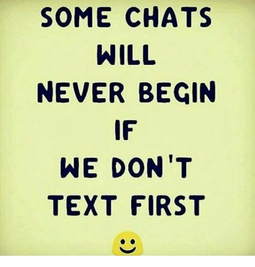 Text First: SOME CHATS  WILL  NEVER BEGIN  IF  WE DON'T  TEXT FIRST