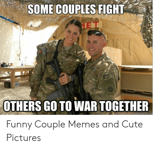 Funny Couple: SOME COUPLES FIGHT  ET  OTHERS GO TO WAR TOGETHER  quickmeme com Funny Couple Memes and Cute Pictures