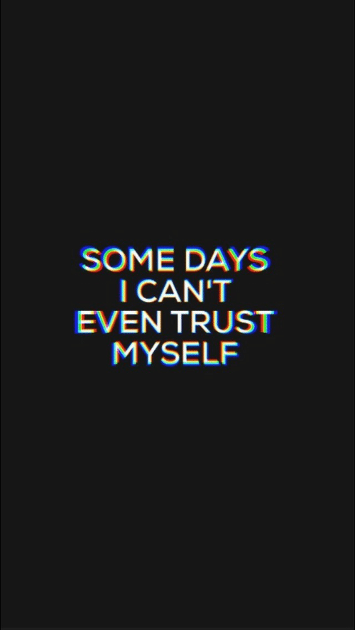 Some Days: SOME DAYS  I CAN'T  EVEN TRUST  MYSELF