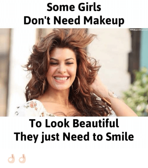 Some Girls Donu0026#39;t Need Makeup To Look Beautiful They Just Need To Smile Ud83dudc4cud83cudffbud83dudc4cud83cudffb | Dekh Bhai Meme On ...