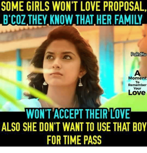 moment: SOME GIRLS WON'T LOVE PROPOSAL,  B COZ THEY KNOW THAT HER FAMIL  PaRdHu  Moment  To  Remember  Your  Love  WON'T ACCEPT THEIR LOVE  ALSO SHE DON'T WANT TO USE THAT BOY  FOR TIME PASS