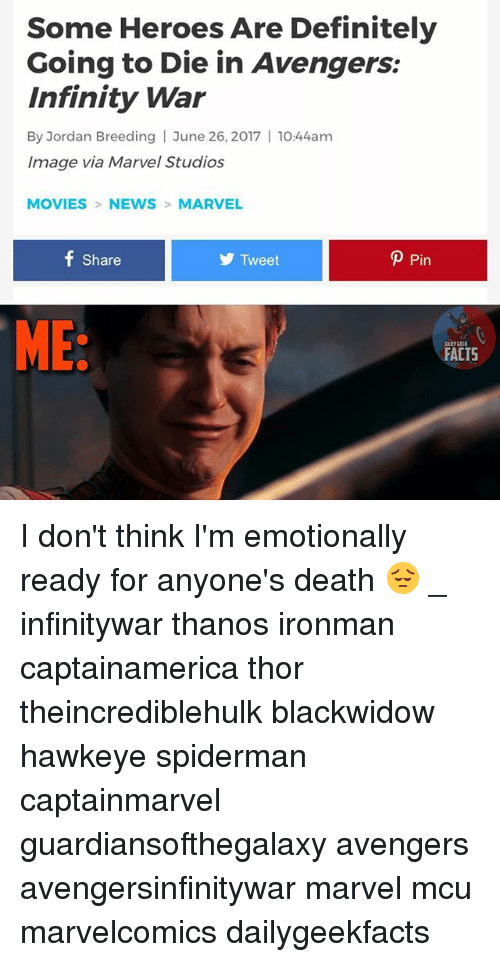 Definitely, Facts, and Memes: Some Heroes Are Definitely  Going to Die in Avengers:  Infinity War  By Jordan Breeding | June 26, 2017 | 1044am  Image via Marvel Studios  MOVIES NEWS MARVEL  Share  y Tweet  P Pin  ME  ALY GEEK  FACTS I don't think I'm emotionally ready for anyone's death 😔 _ infinitywar thanos ironman captainamerica thor theincrediblehulk blackwidow hawkeye spiderman captainmarvel guardiansofthegalaxy avengers avengersinfinitywar marvel mcu marvelcomics dailygeekfacts
