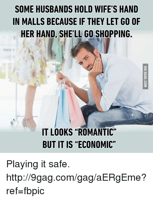 """9gag, Dank, and Husband: SOME HUSBANDS HOLD WIFE'S HAND  IN MALLS BECAUSE IF THEY LET GO OF  HER HAND, SHELL GO SHOPPING.  IT LOOKS """"ROMANTIC""""  BUT IT IS """"ECONOMIC"""" Playing it safe. http://9gag.com/gag/aERgEme?ref=fbpic"""